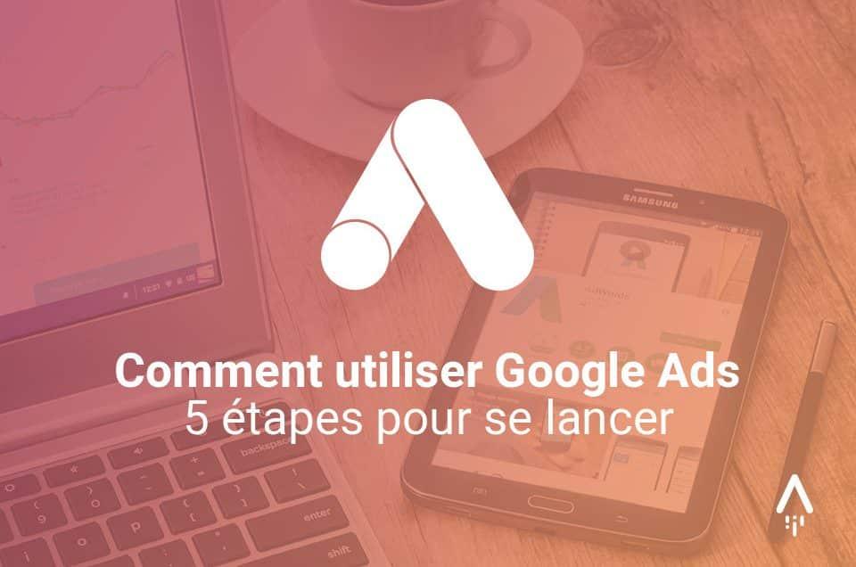 Comment utiliser Google Ads : 5 étapes pour se lancer