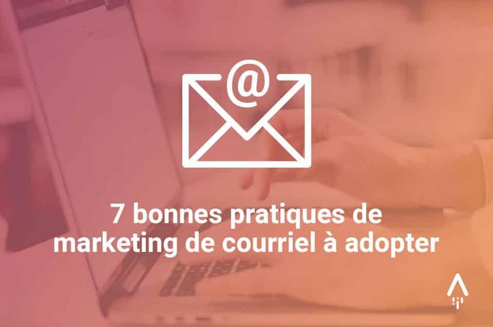 7 bonnes pratiques de marketing de courriel à adopter